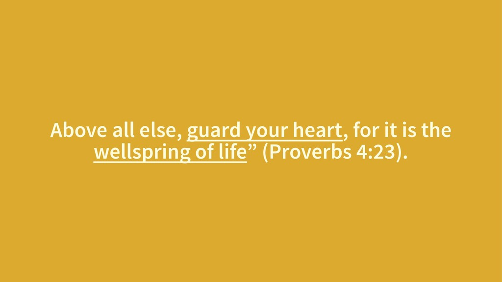 Above all else, guard your heart, for it is the...