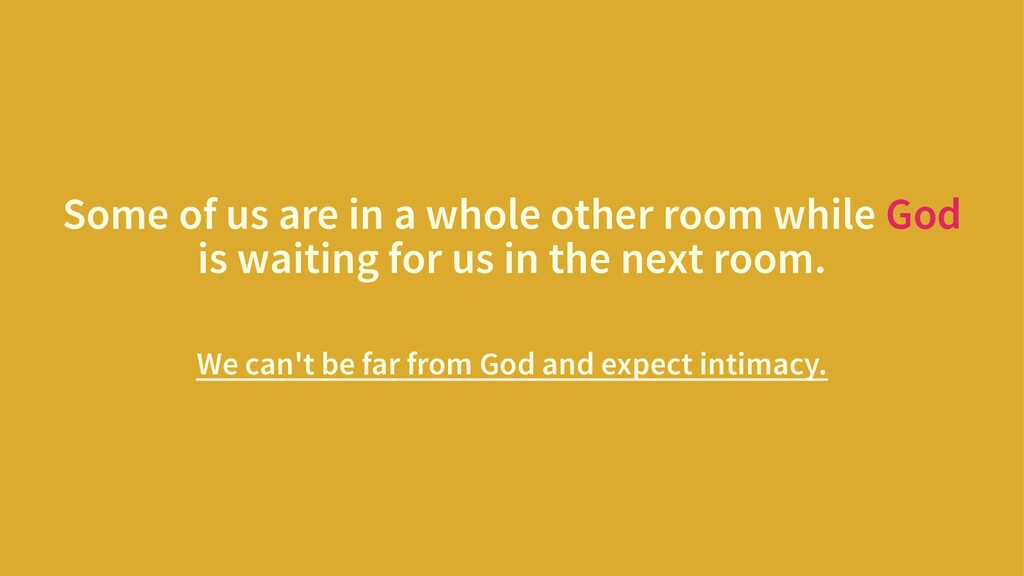 Some of us are in a whole other room while God ...