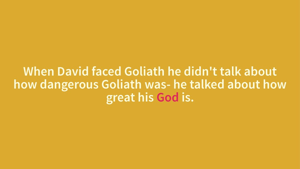 When David faced Goliath he didn't talk about h...