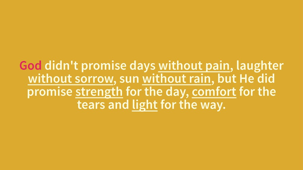 God didn't promise days without pain, laughter ...