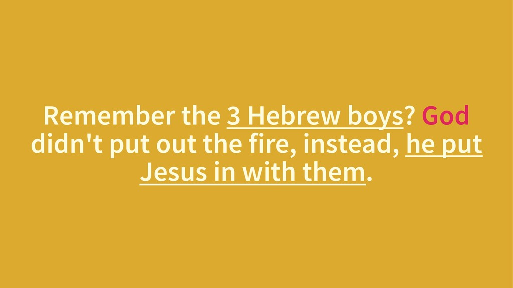 Remember the 3 Hebrew boys? God didn't put out ...