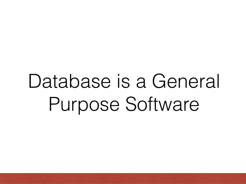 Database is a General Purpose Software
