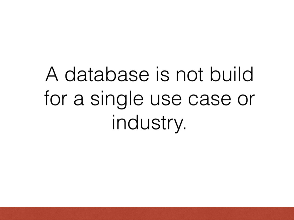 A database is not build for a single use case o...