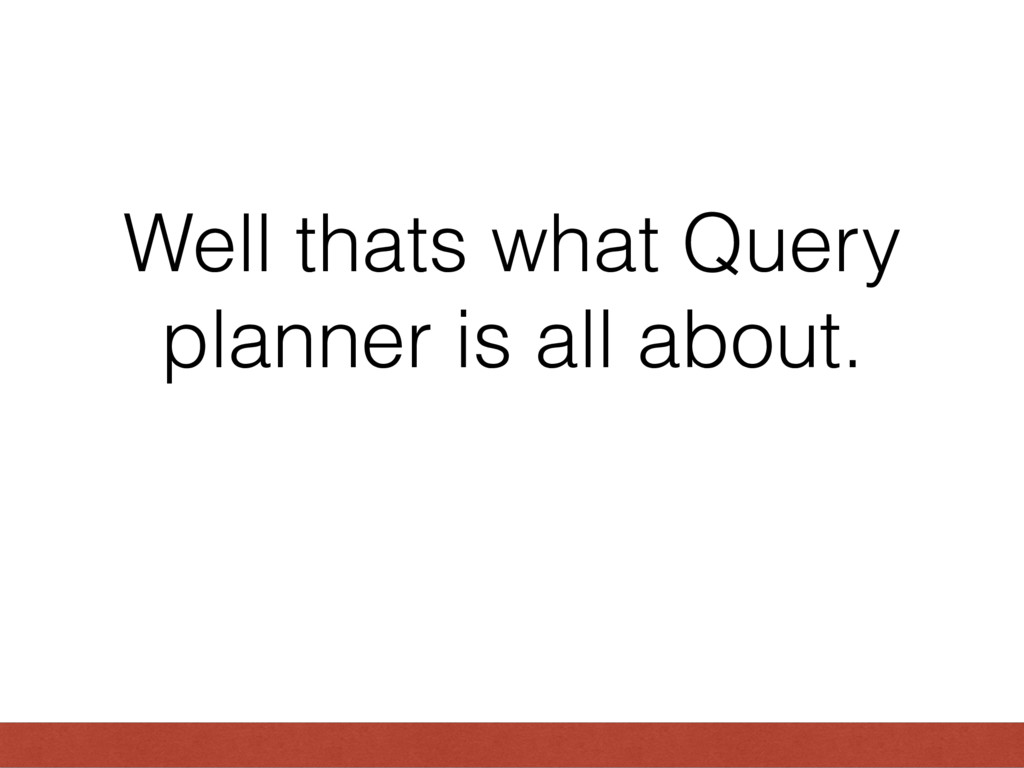 Well thats what Query planner is all about.