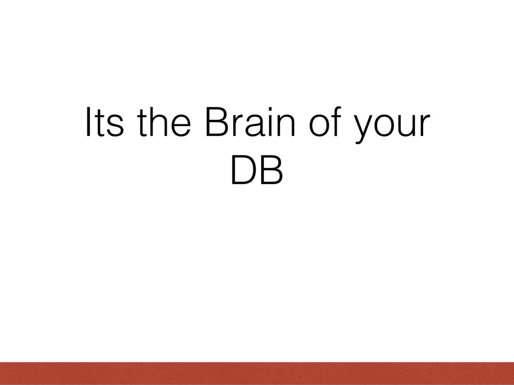 Its the Brain of your DB