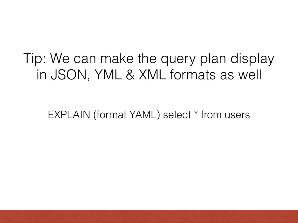 Tip: We can make the query plan display in JSON...