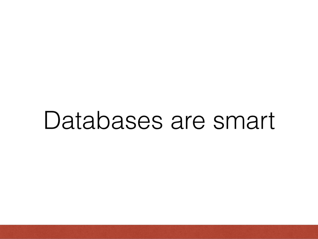 Databases are smart