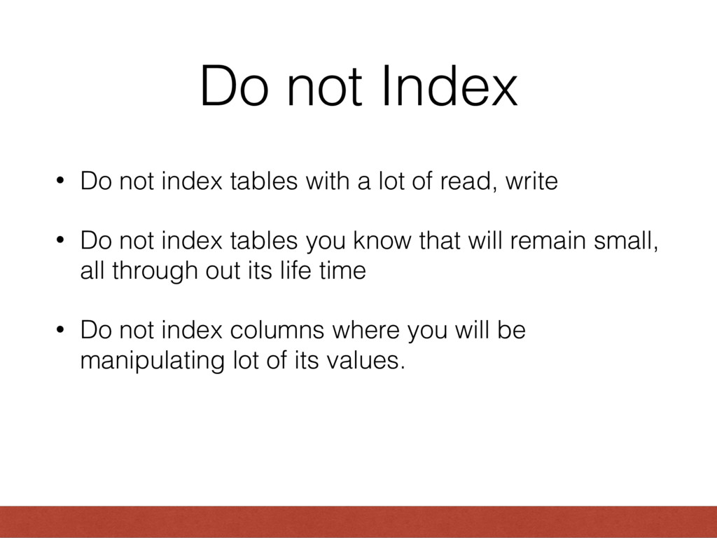 Do not Index • Do not index tables with a lot o...