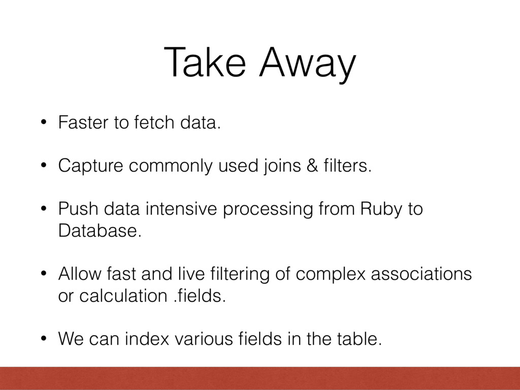 Take Away • Faster to fetch data. • Capture com...
