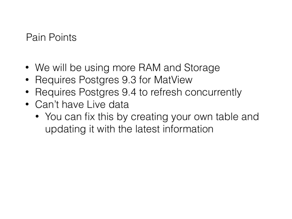 Pain Points • We will be using more RAM and Sto...