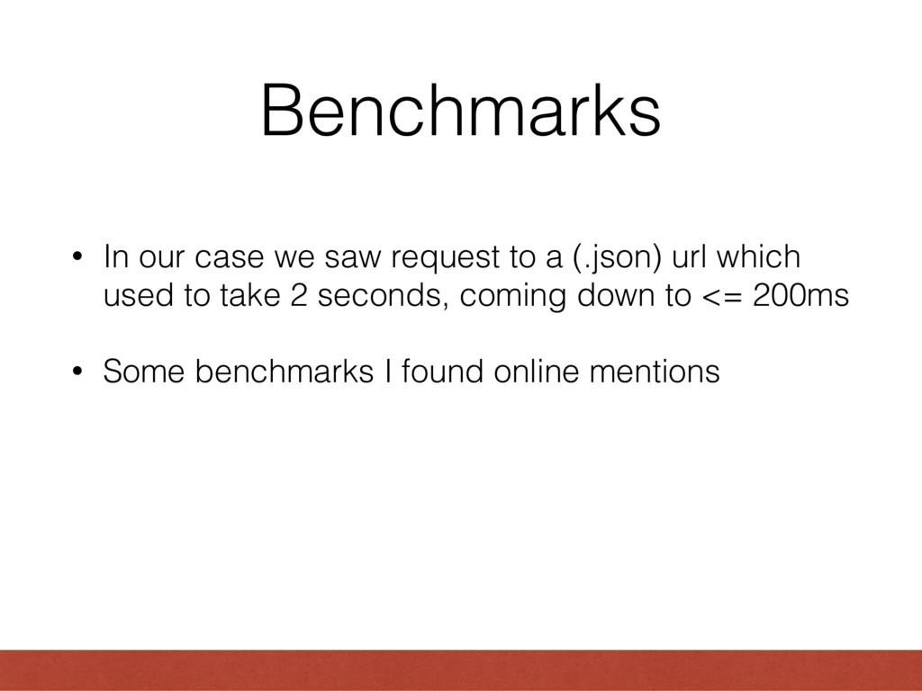 Benchmarks • In our case we saw request to a (....