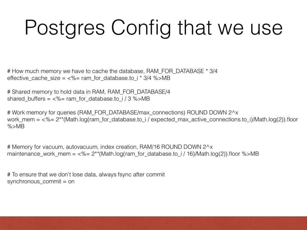 Postgres Config that we use # How much memory we...