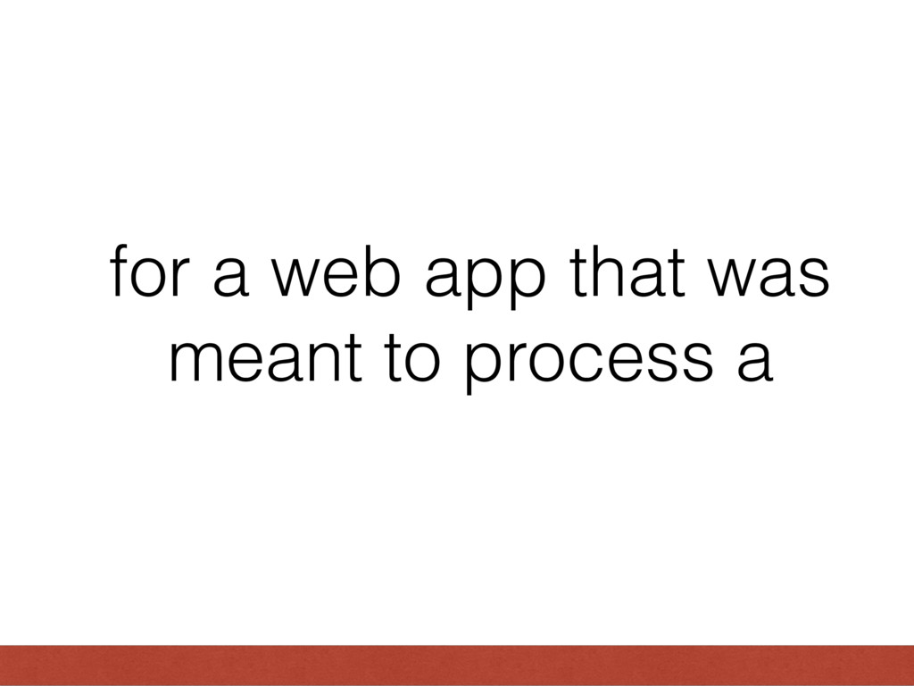 for a web app that was meant to process a