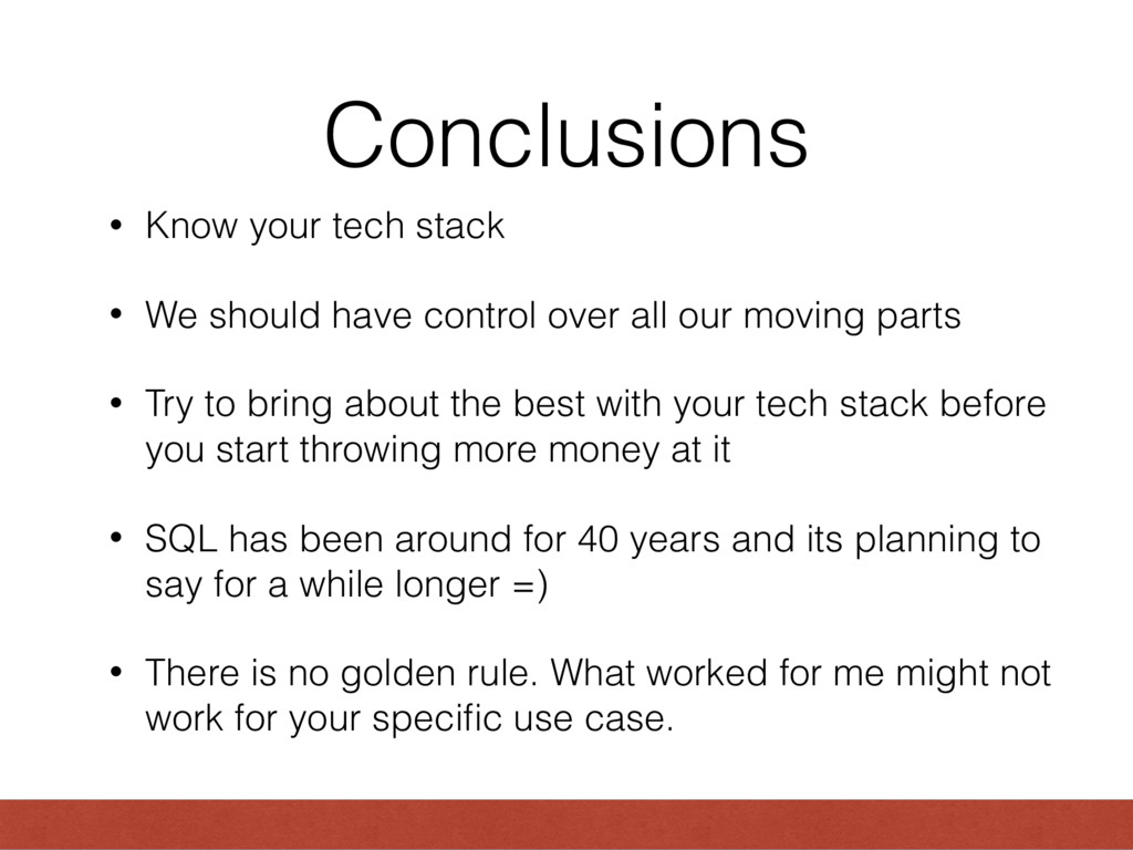 Conclusions • Know your tech stack • We should ...