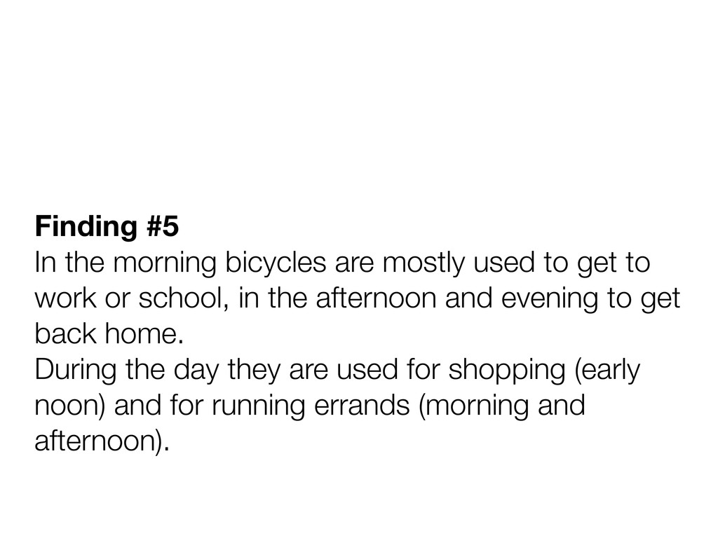 Finding #5 In the morning bicycles are mostly u...