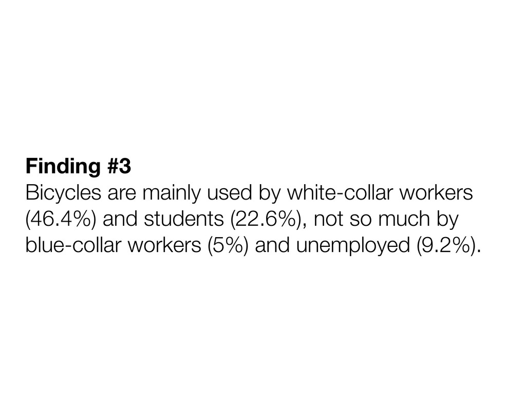 Finding #3 Bicycles are mainly used by white-co...