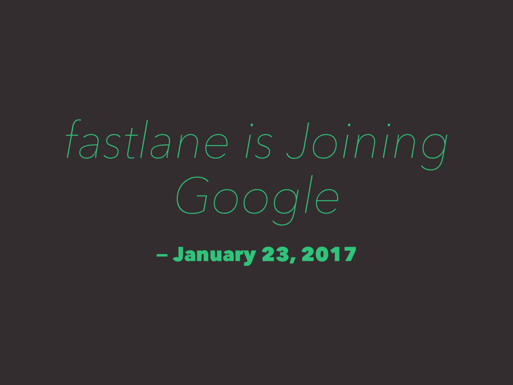 fastlane is Joining Google — January 23, 2017