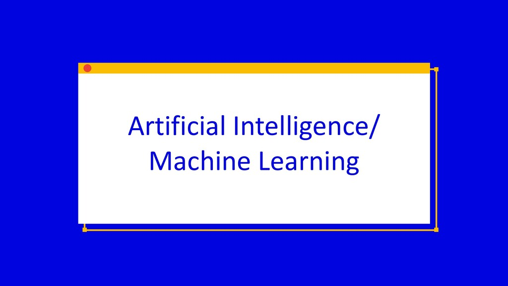 Artificial Intelligence/ Machine Learning