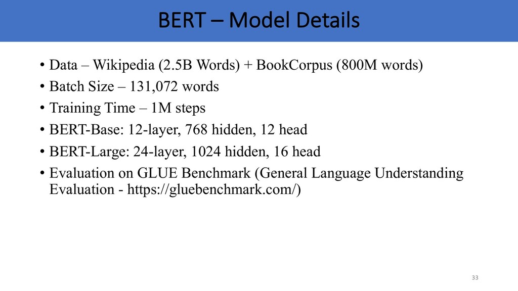 BERT – Model Details • Data – Wikipedia (2.5B W...