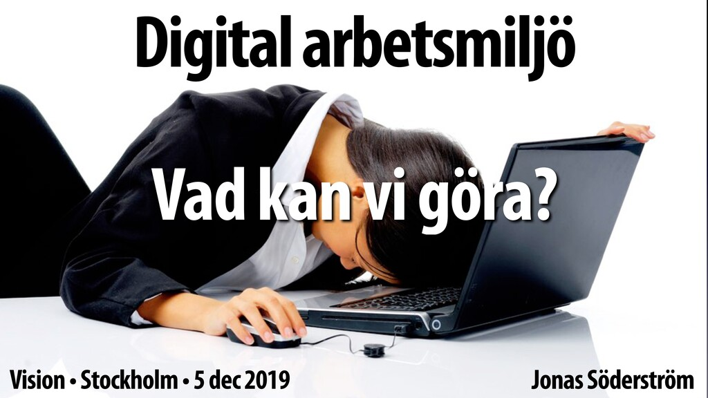Digital arbetsmiljö Vad kan vi göra? Jonas Söde...