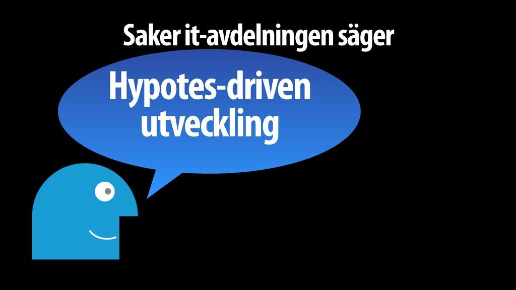 Saker it-avdelningen säger Hypotes-driven utvec...