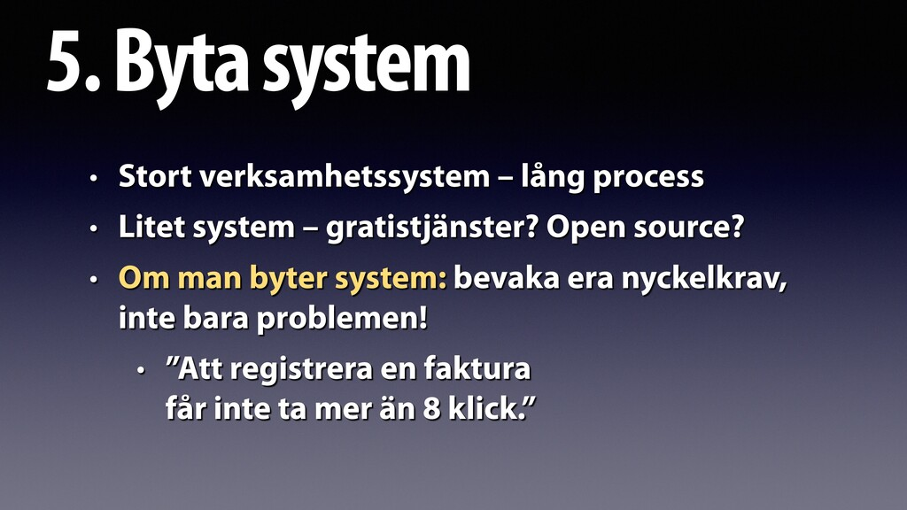 5. Byta system • Stort verksamhetssystem – lång...