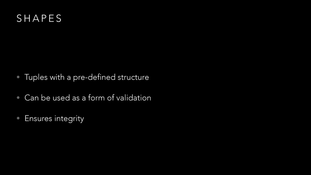 S H A P E S • Tuples with a pre-defined structu...