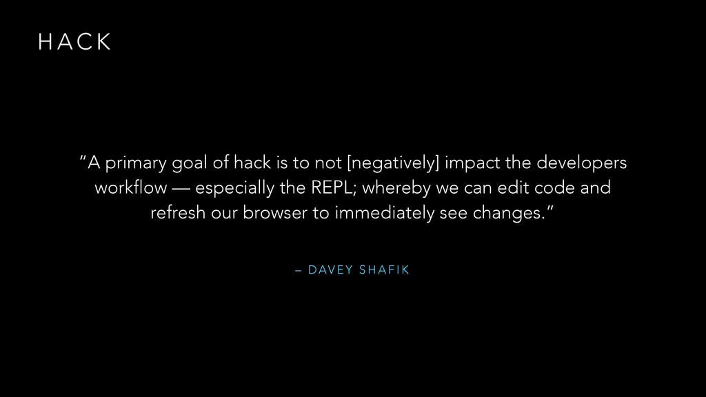 "– D AV E Y S H A F I K ""A primary goal of hack ..."