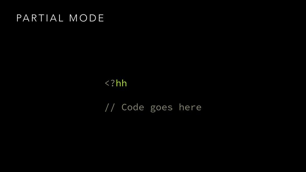 PA R T I A L M O D E <?hh // Code goes here