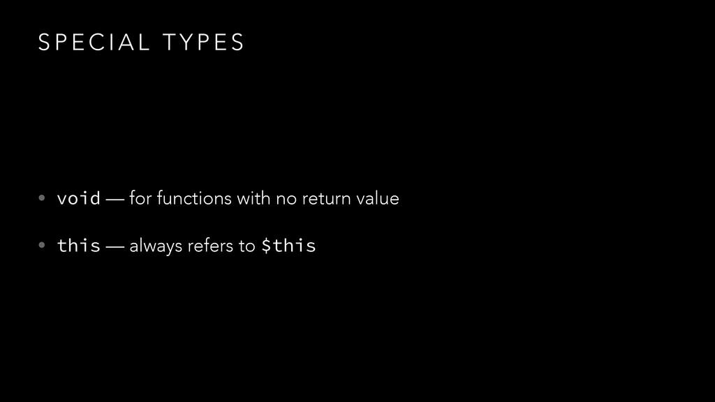 S P E C I A L T Y P E S • void — for functions ...