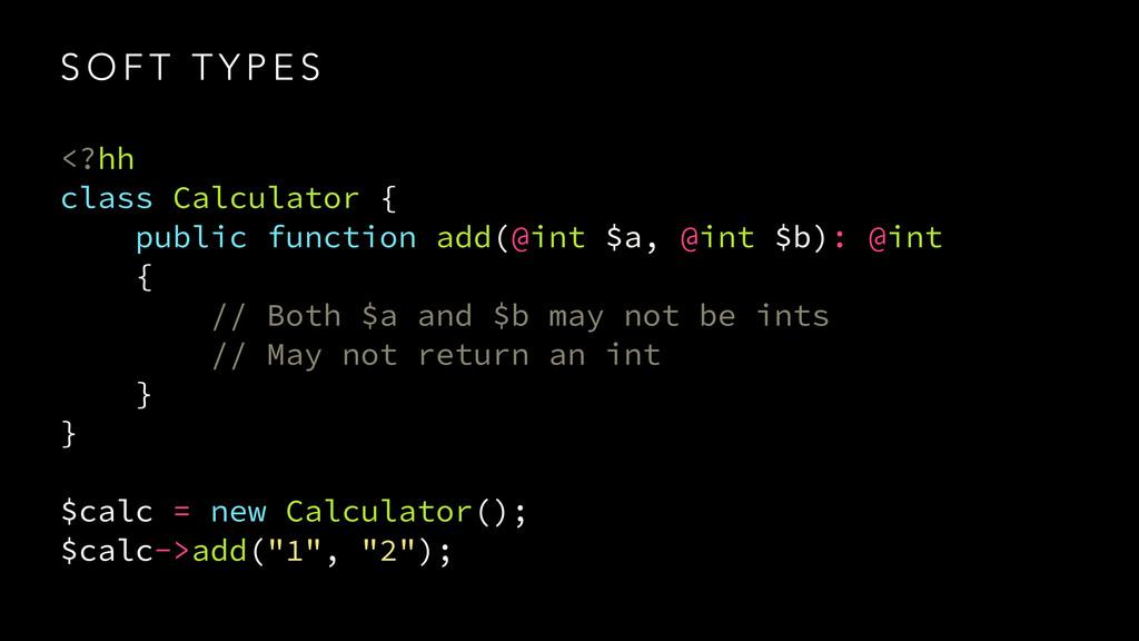 S O F T T Y P E S <?hh class Calculator { publi...