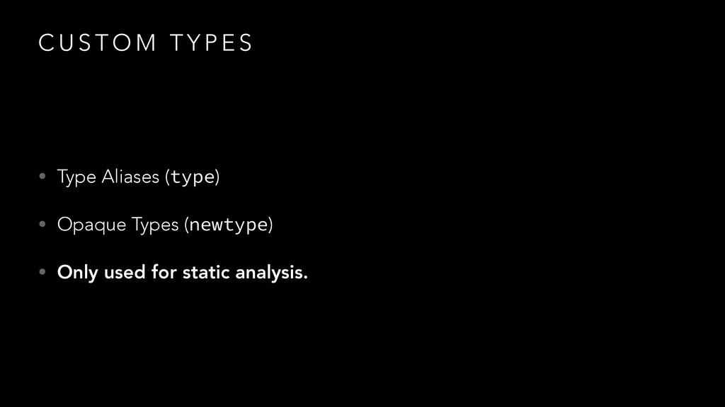 C U S T O M T Y P E S • Type Aliases (type) • O...