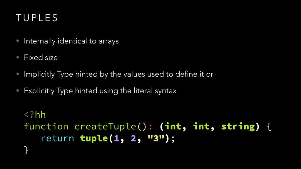 T U P L E S • Internally identical to arrays • ...