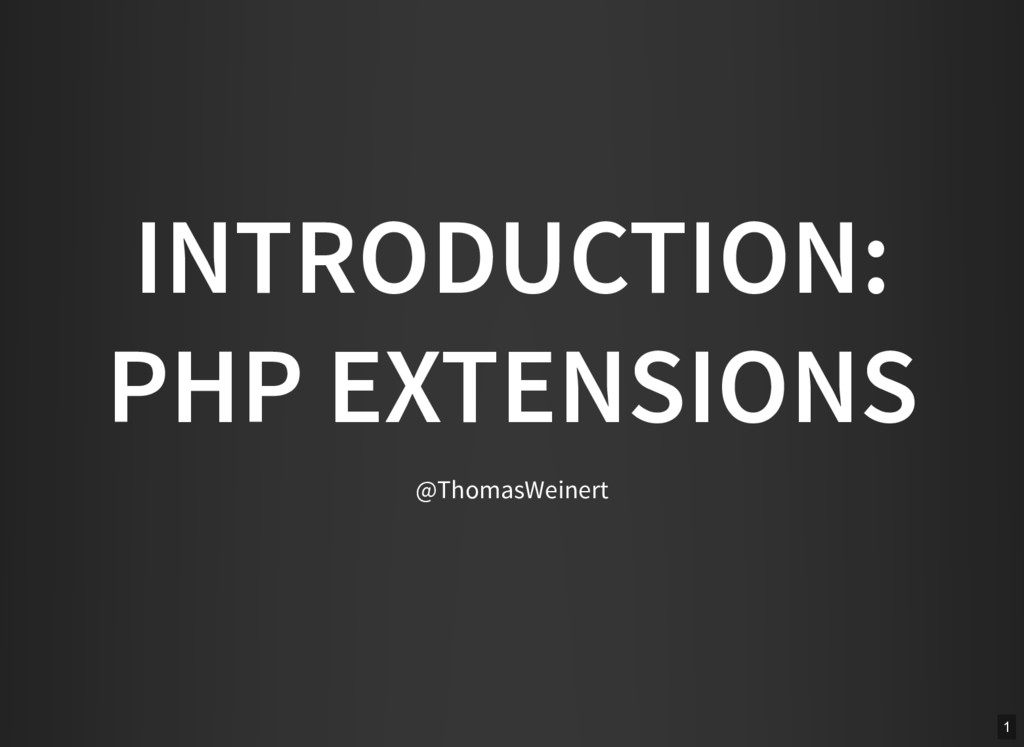 INTRODUCTION: PHP EXTENSIONS @ThomasWeinert 1