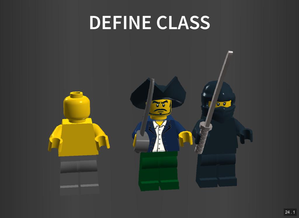 DEFINE CLASS 24 . 1