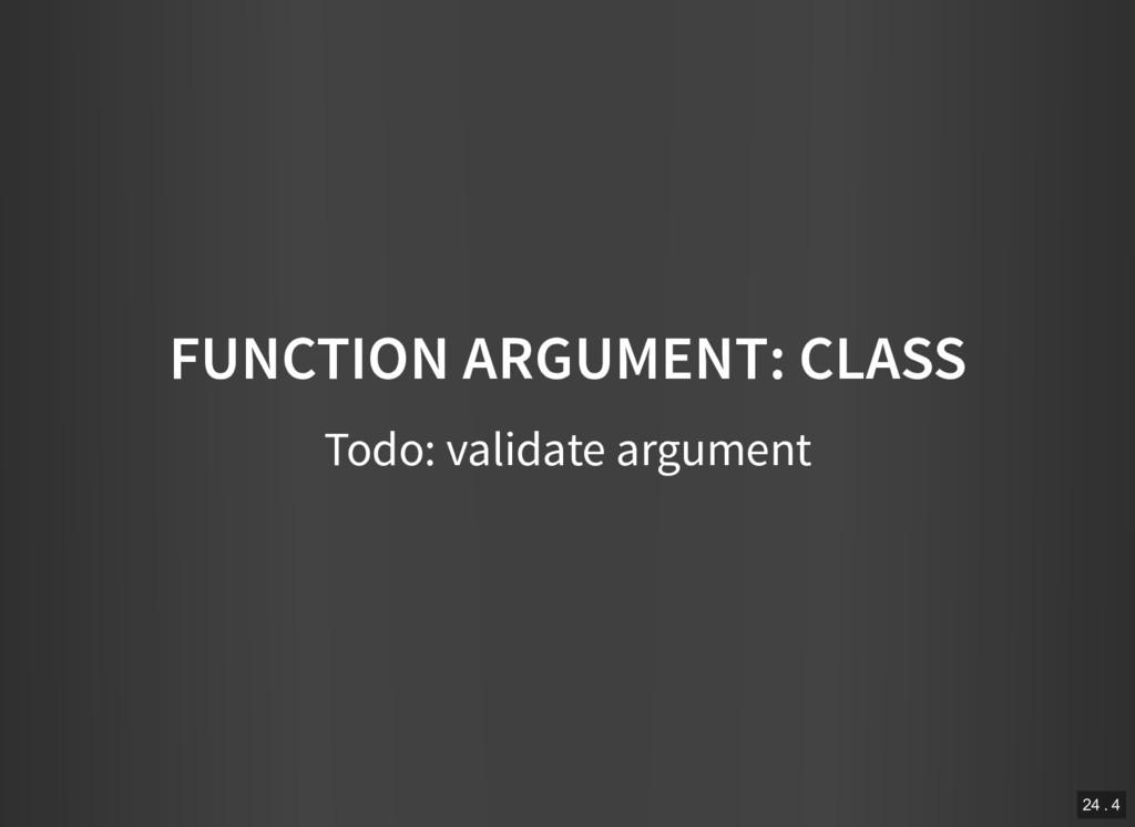 FUNCTION ARGUMENT: CLASS Todo: validate argumen...