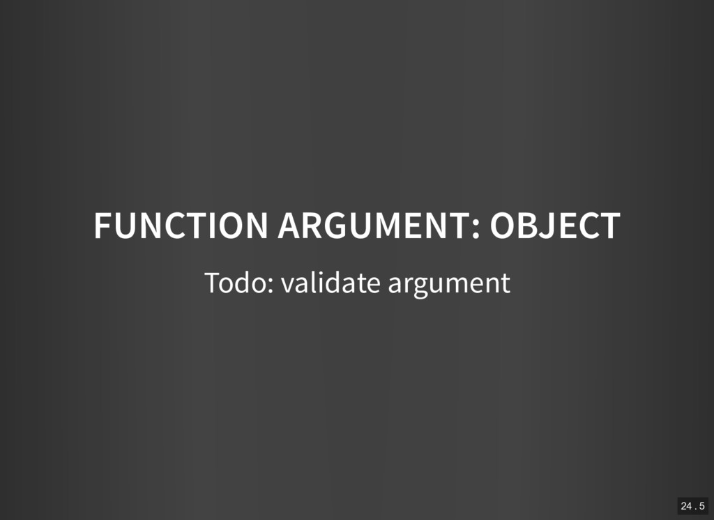 FUNCTION ARGUMENT: OBJECT Todo: validate argume...