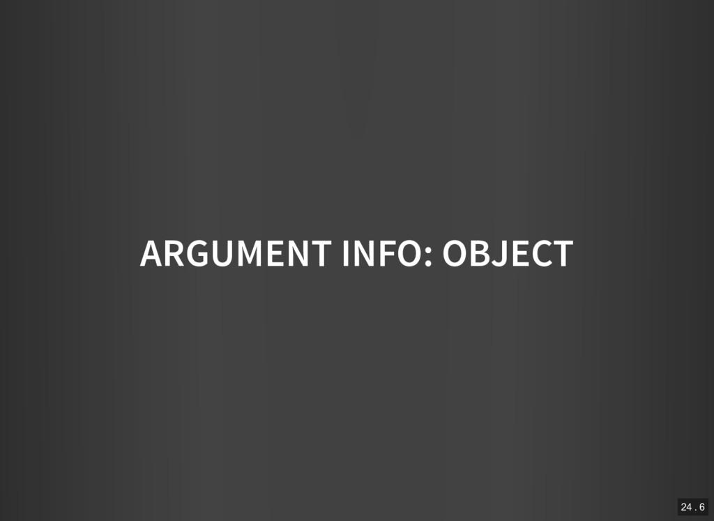 ARGUMENT INFO: OBJECT 24 . 6