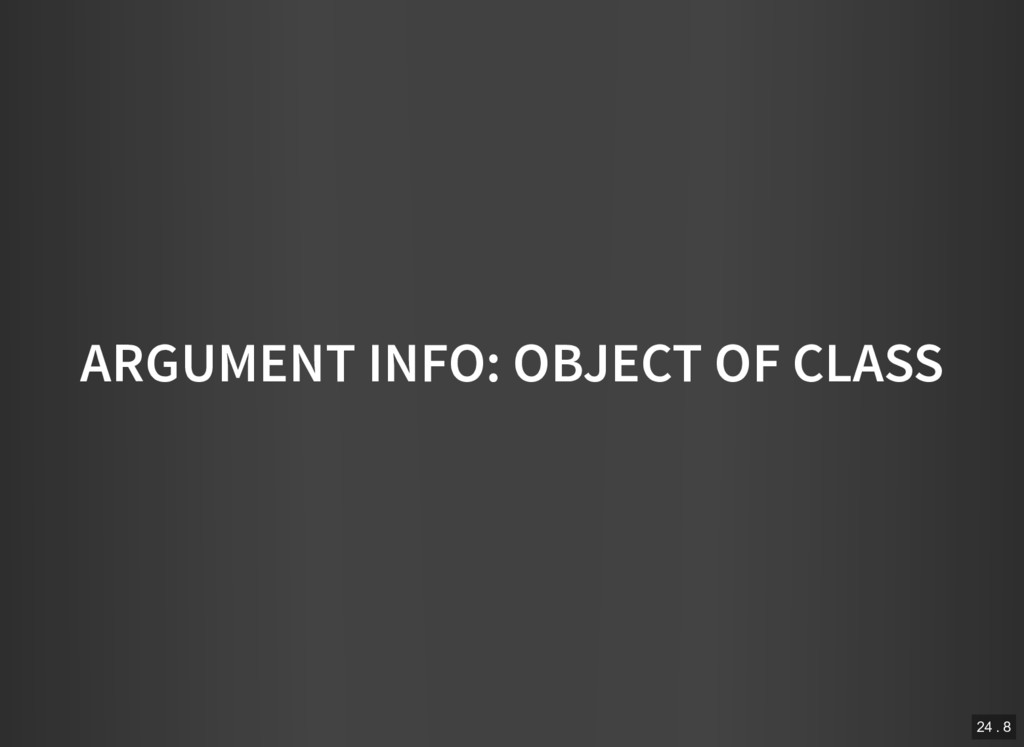 ARGUMENT INFO: OBJECT OF CLASS 24 . 8