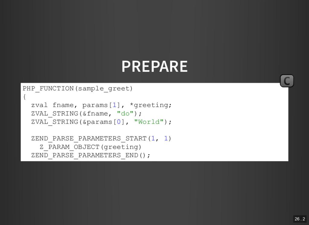 PREPARE PHP_FUNCTION(sample_greet) { zval fname...