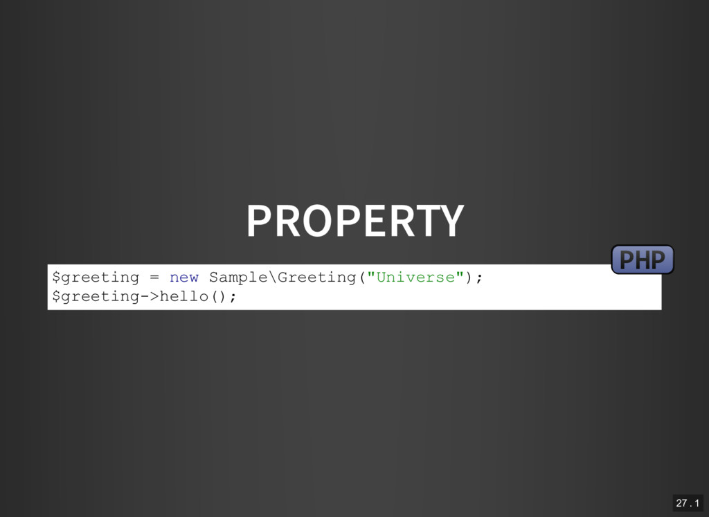 "PROPERTY $greeting = new Sample\Greeting(""Unive..."