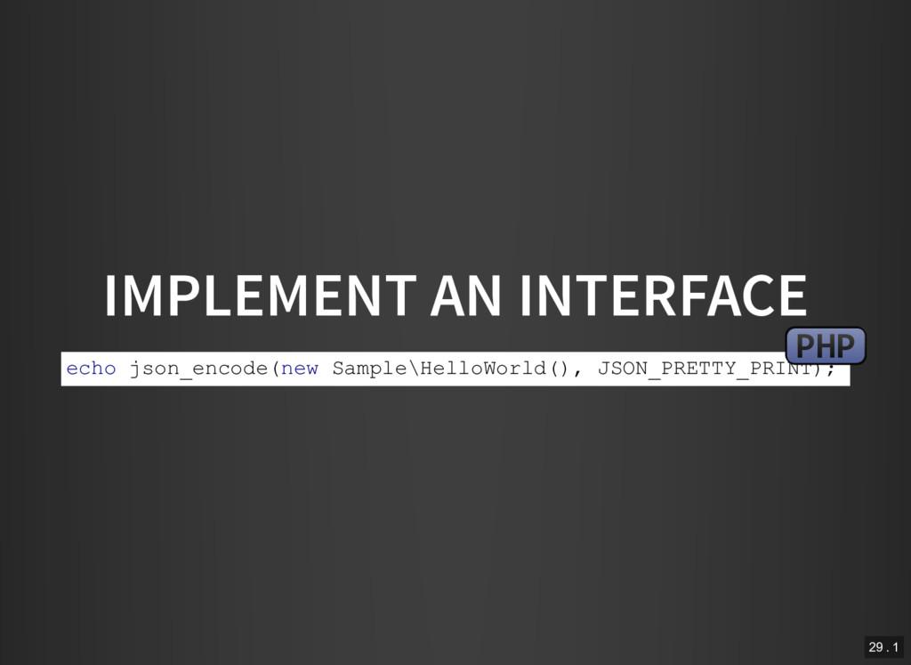 IMPLEMENT AN INTERFACE echo json_encode(new Sam...