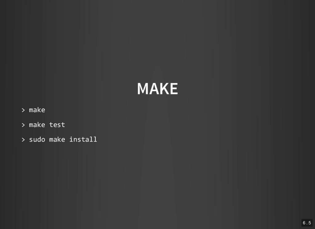 MAKE > make > make test > sudo make install 6 ....