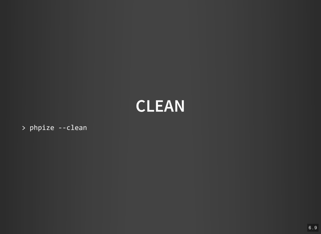 CLEAN > phpize ‐‐clean 6 . 9