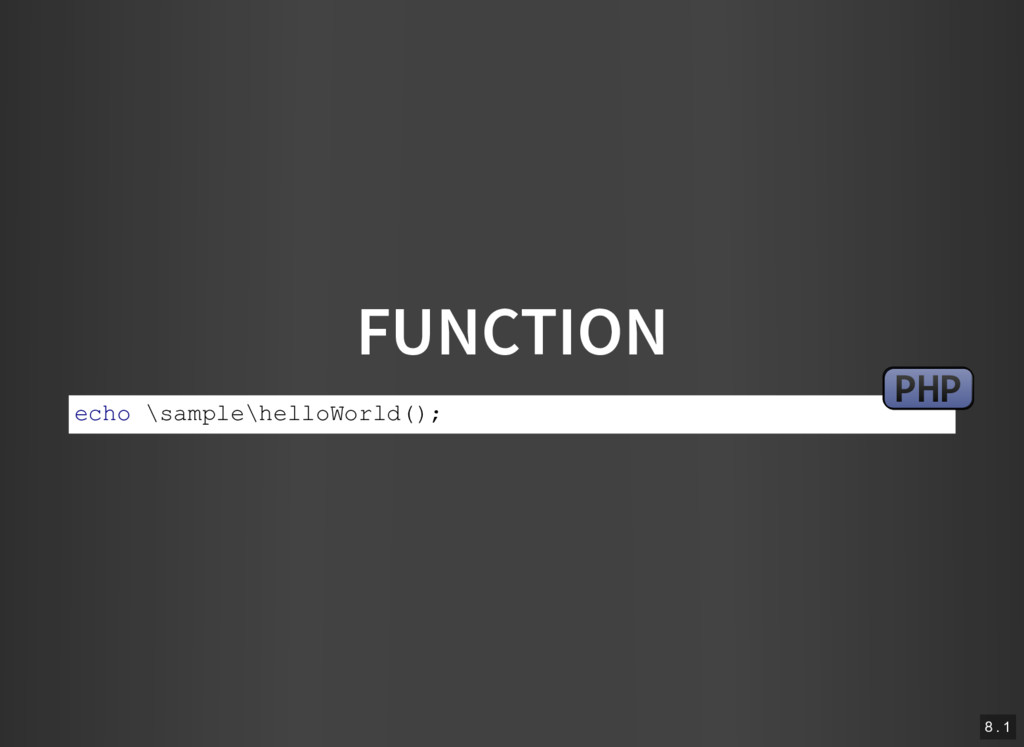 FUNCTION echo \sample\helloWorld(); PHP 8 . 1