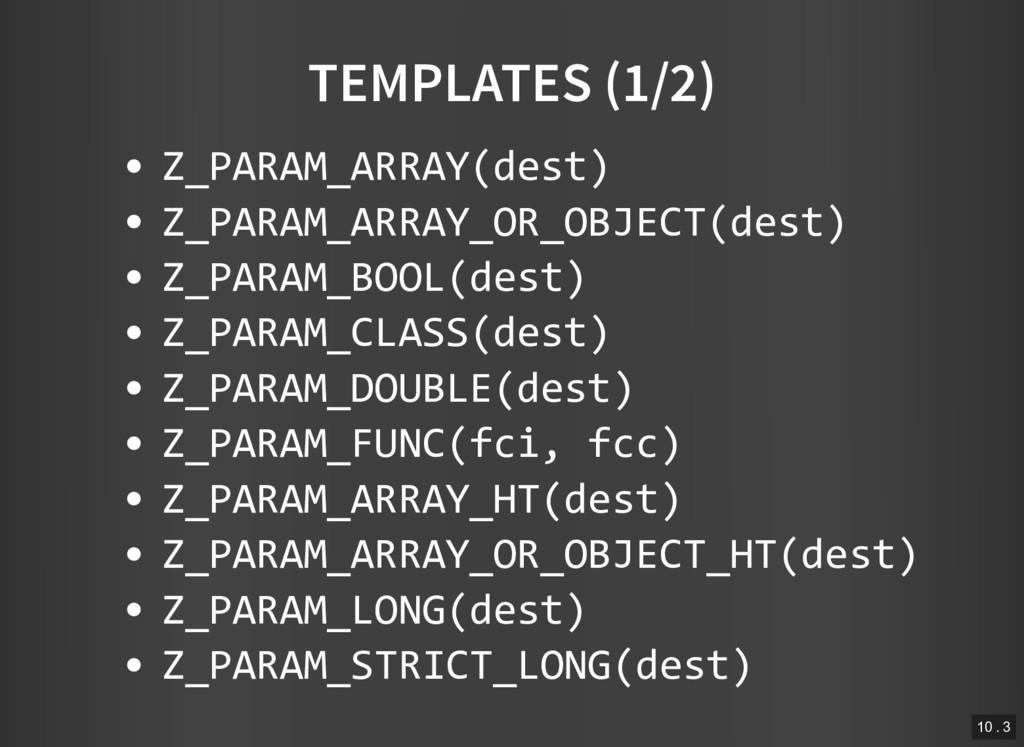 TEMPLATES (1/2) Z_PARAM_ARRAY(dest) Z_PARAM_ARR...