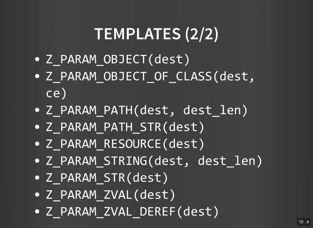 TEMPLATES (2/2) Z_PARAM_OBJECT(dest) Z_PARAM_OB...