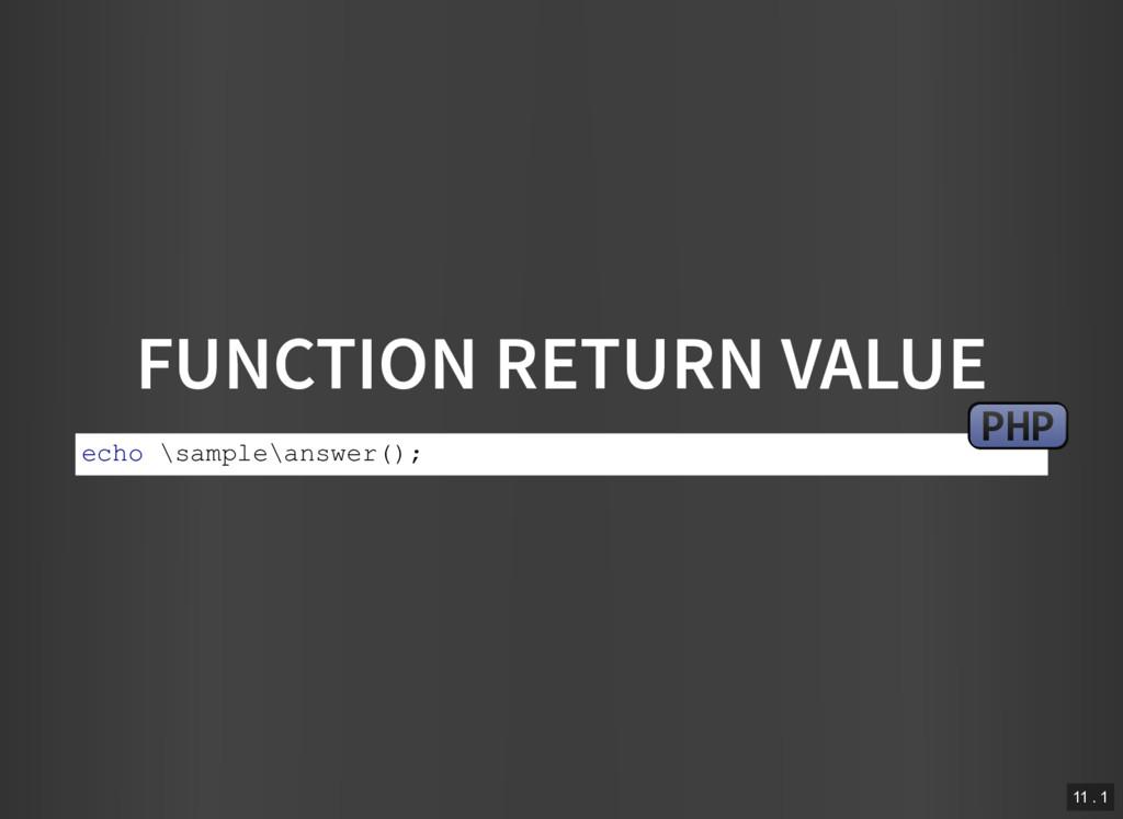 FUNCTION RETURN VALUE echo \sample\answer(); PH...