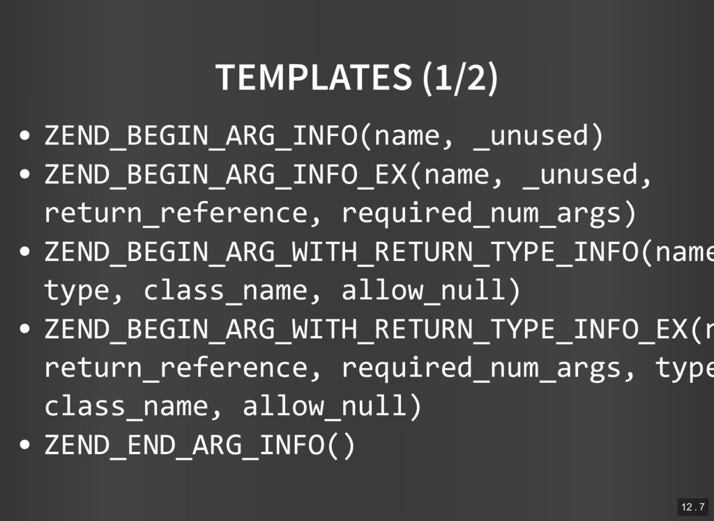 TEMPLATES (1/2) ZEND_BEGIN_ARG_INFO(name, _unus...