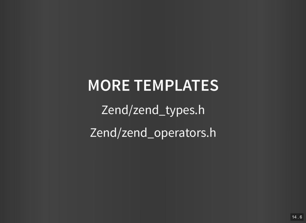 MORE TEMPLATES Zend/zend_types.h Zend/zend_oper...